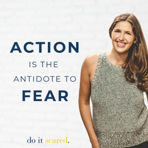 Action is the Antidote to Fear